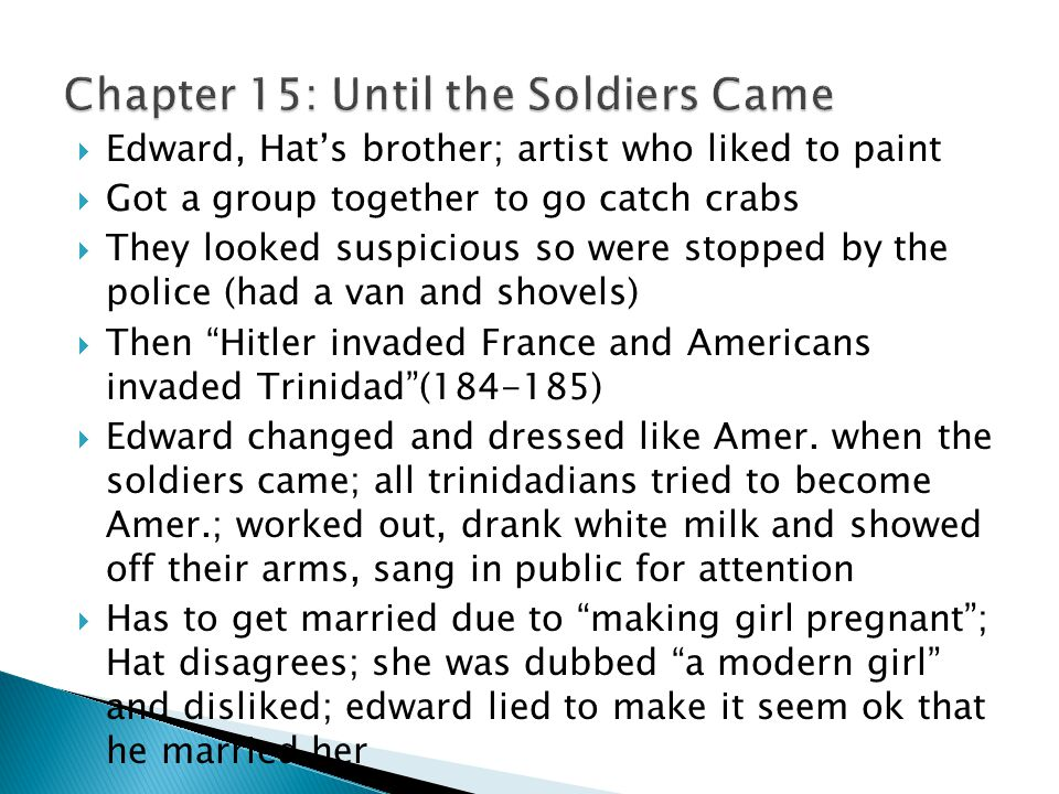  Edward, Hat's brother; artist who liked to paint  Got a group together to go catch crabs  They looked suspicious so were stopped by the police (had a van and shovels)  Then Hitler invaded France and Americans invaded Trinidad (184-185)  Edward changed and dressed like Amer.
