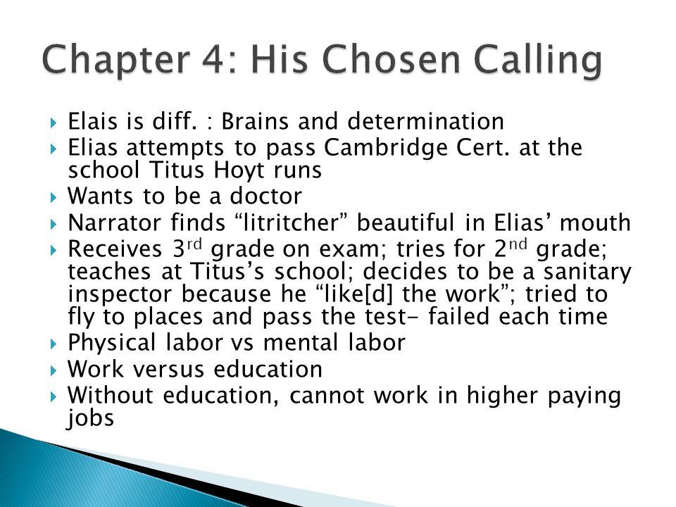  Elais is diff. : Brains and determination  Elias attempts to pass Cambridge Cert.