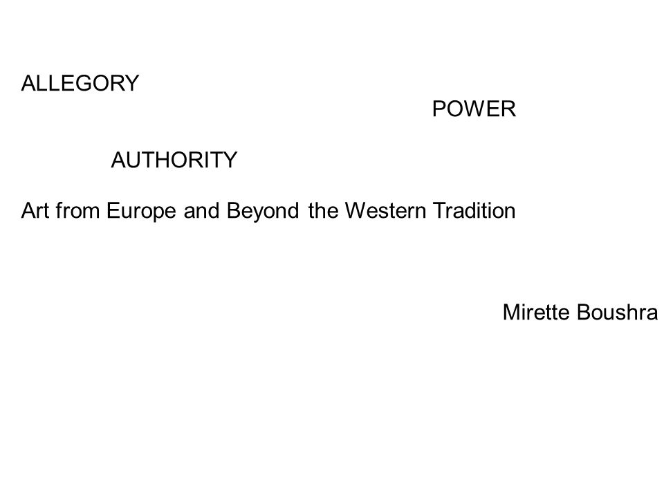 ALLEGORY POWER AUTHORITY Art from Europe and Beyond the Western Tradition Mirette Boushra