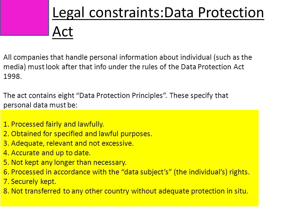 All companies that handle personal information about individual (such as the media) must look after that info under the rules of the Data Protection Act 1998.