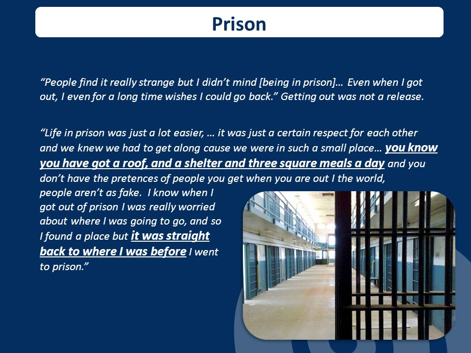 Prison People find it really strange but I didn't mind [being in prison]… Even when I got out, I even for a long time wishes I could go back. Getting out was not a release.
