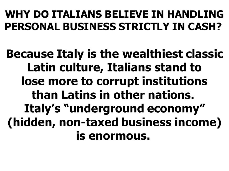 WHY DO ITALIANS BELIEVE IN HANDLING PERSONAL BUSINESS STRICTLY IN CASH.