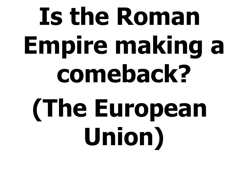 Is the Roman Empire making a comeback? (The European Union)