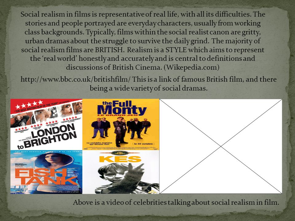 Social realism in films is representative of real life, with all its difficulties. The stories and people portrayed are everyday characters, usually f