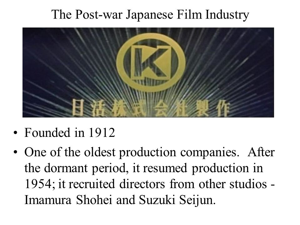 The Post-war Japanese Film Industry Founded in 1912 One of the oldest production companies.