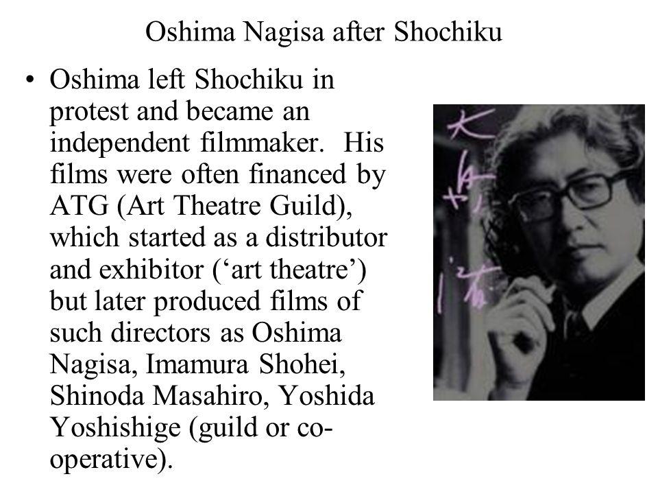 Oshima Nagisa after Shochiku Oshima left Shochiku in protest and became an independent filmmaker.