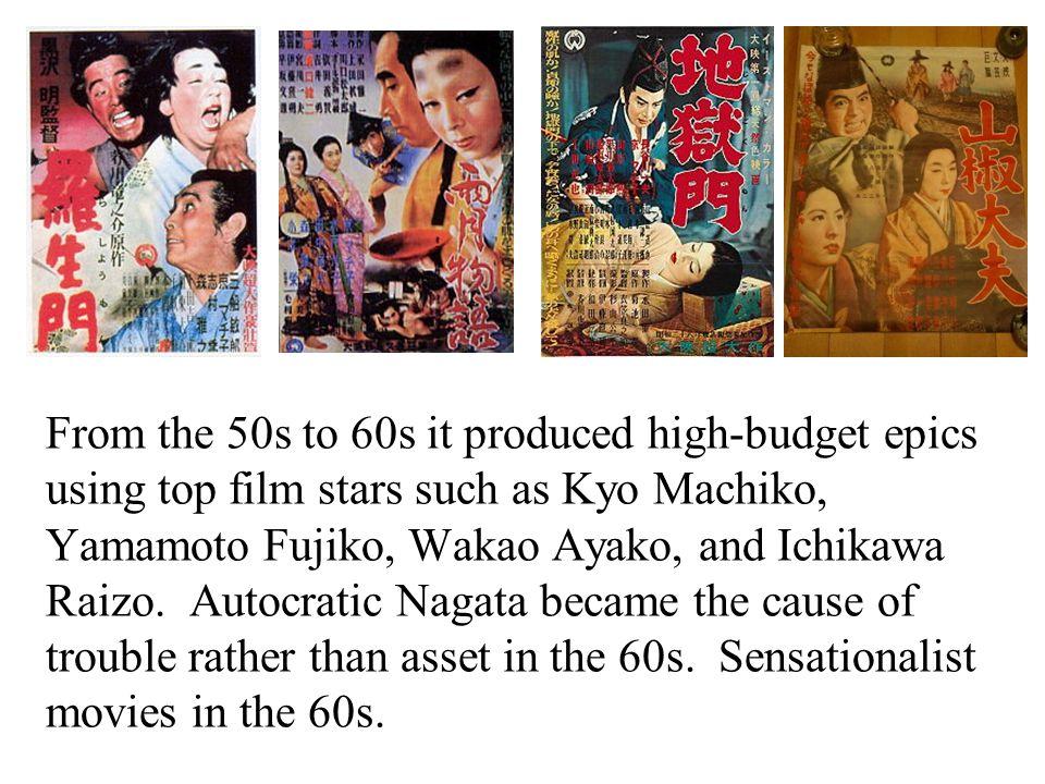 From the 50s to 60s it produced high-budget epics using top film stars such as Kyo Machiko, Yamamoto Fujiko, Wakao Ayako, and Ichikawa Raizo.