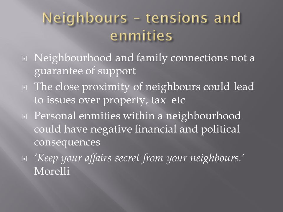 Neighbourhood and family connections not a guarantee of support  The close proximity of neighbours could lead to issues over property, tax etc  Pe
