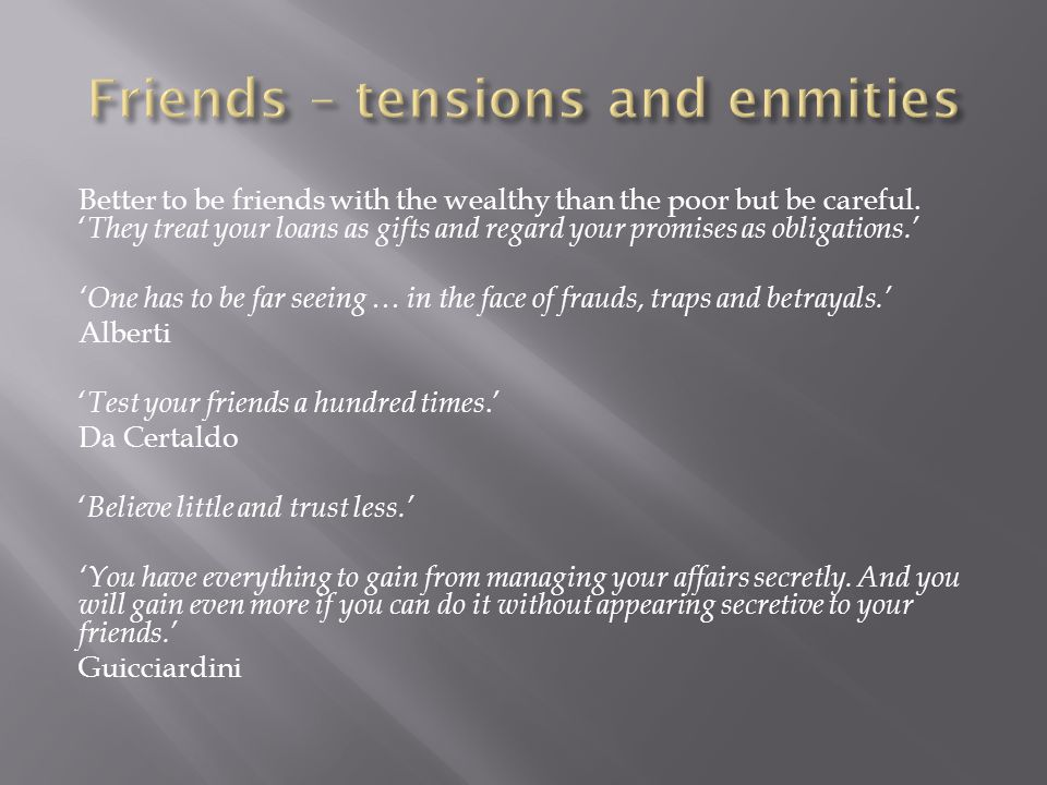 Better to be friends with the wealthy than the poor but be careful. ' They treat your loans as gifts and regard your promises as obligations.' 'One ha