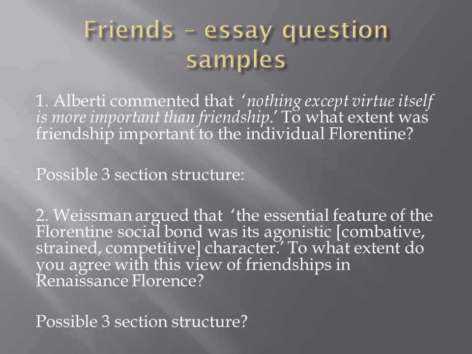 1. Alberti commented that ' nothing except virtue itself is more important than friendship.' To what extent was friendship important to the individual