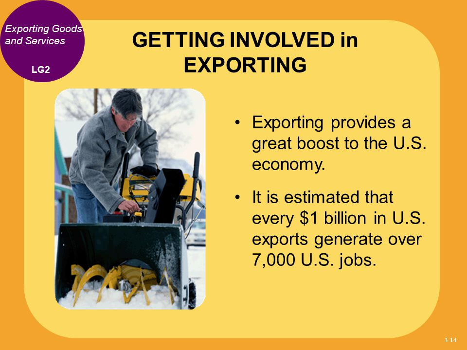 Exporting Goods and Services Exporting provides a great boost to the U.S. economy. It is estimated that every $1 billion in U.S. exports generate over