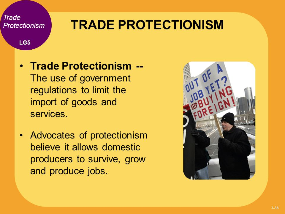 Trade Protectionism Trade Protectionism -- The use of government regulations to limit the import of goods and services. Advocates of protectionism bel