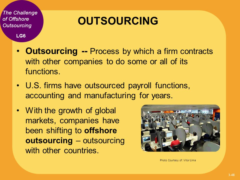 The Challenge of Offshore Outsourcing Outsourcing -- Process by which a firm contracts with other companies to do some or all of its functions. U.S. f