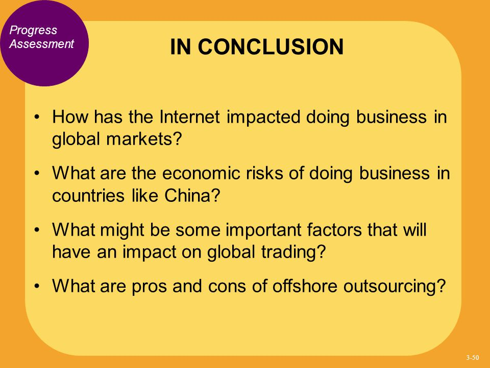 Progress Assessment How has the Internet impacted doing business in global markets? What are the economic risks of doing business in countries like Ch