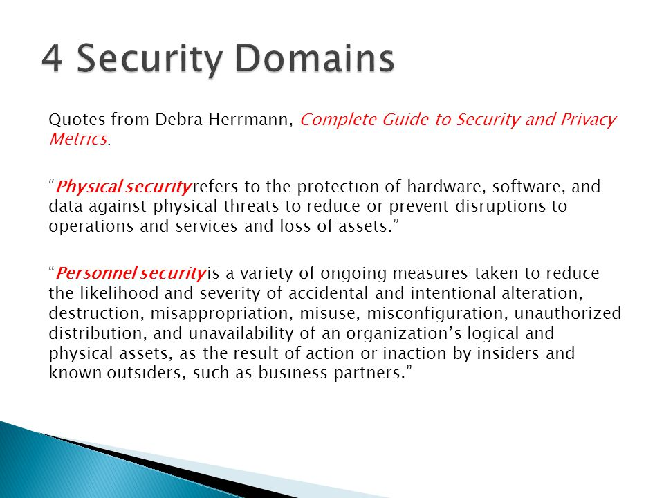 "Quotes from Debra Herrmann, Complete Guide to Security and Privacy Metrics: ""Physical security refers to the protection of hardware, software, and dat"