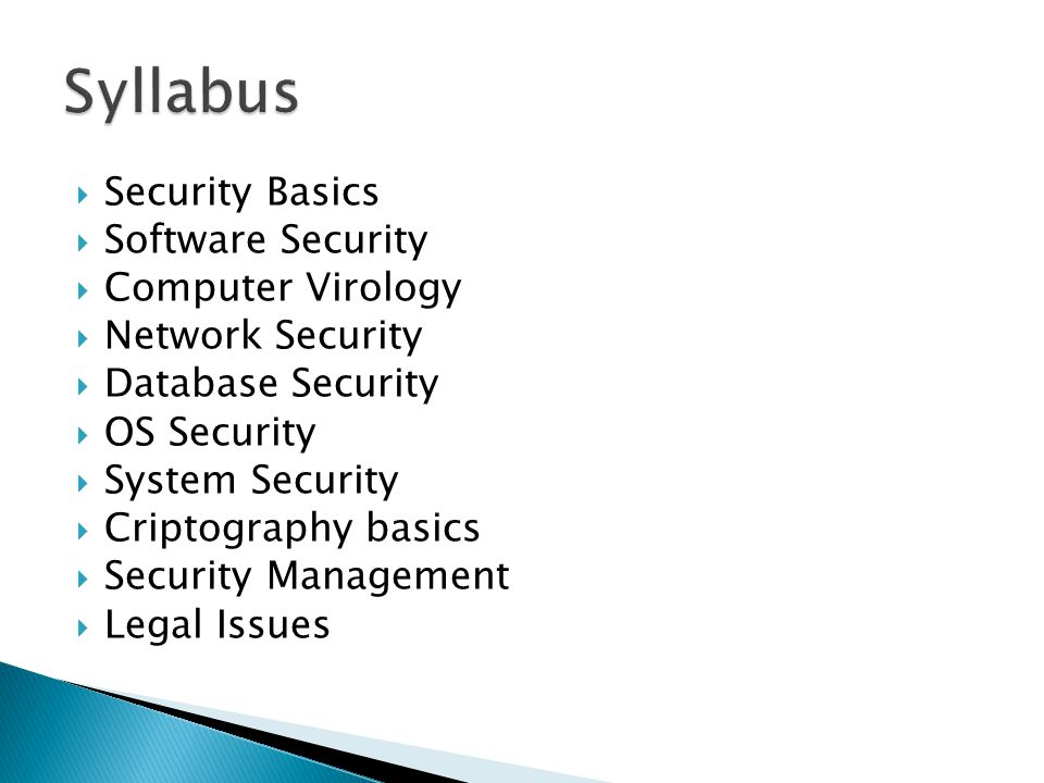  Security Basics  Software Security  Computer Virology  Network Security  Database Security  OS Security  System Security  Criptography basics