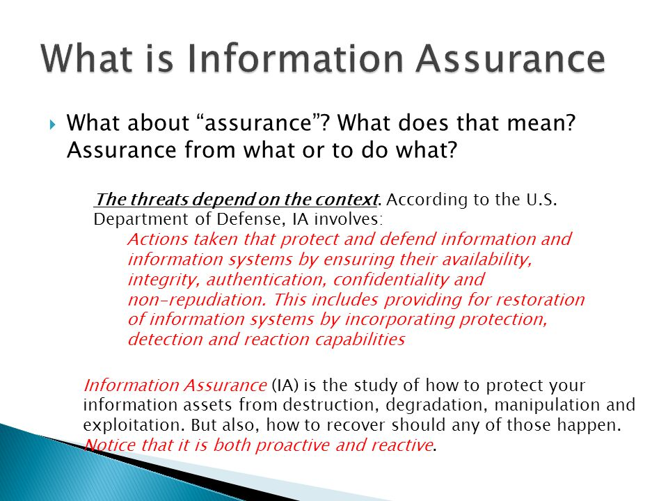 " What about ""assurance""? What does that mean? Assurance from what or to do what? The threats depend on the context. According to the U.S. Department"