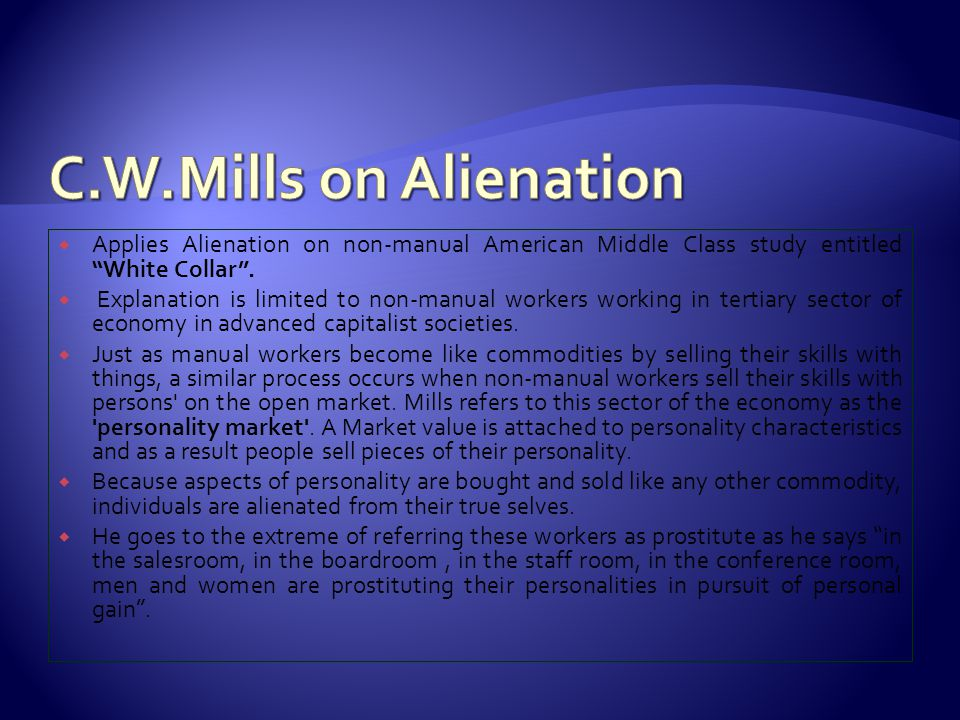  Applies Alienation on non-manual American Middle Class study entitled White Collar .