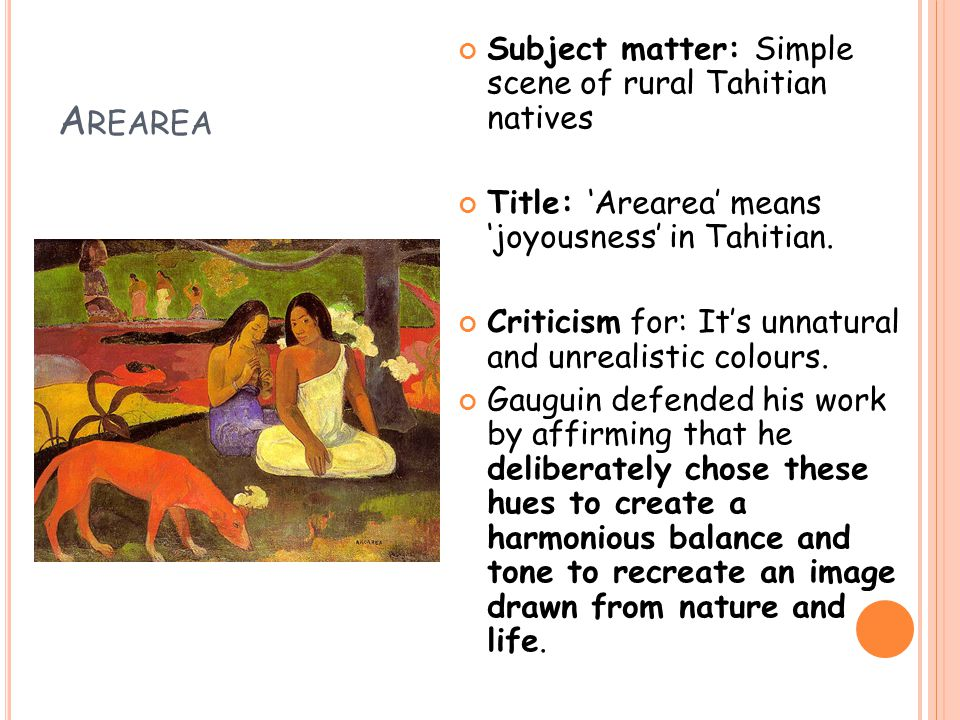 A REAREA Subject matter: Simple scene of rural Tahitian natives Title: 'Arearea' means 'joyousness' in Tahitian.