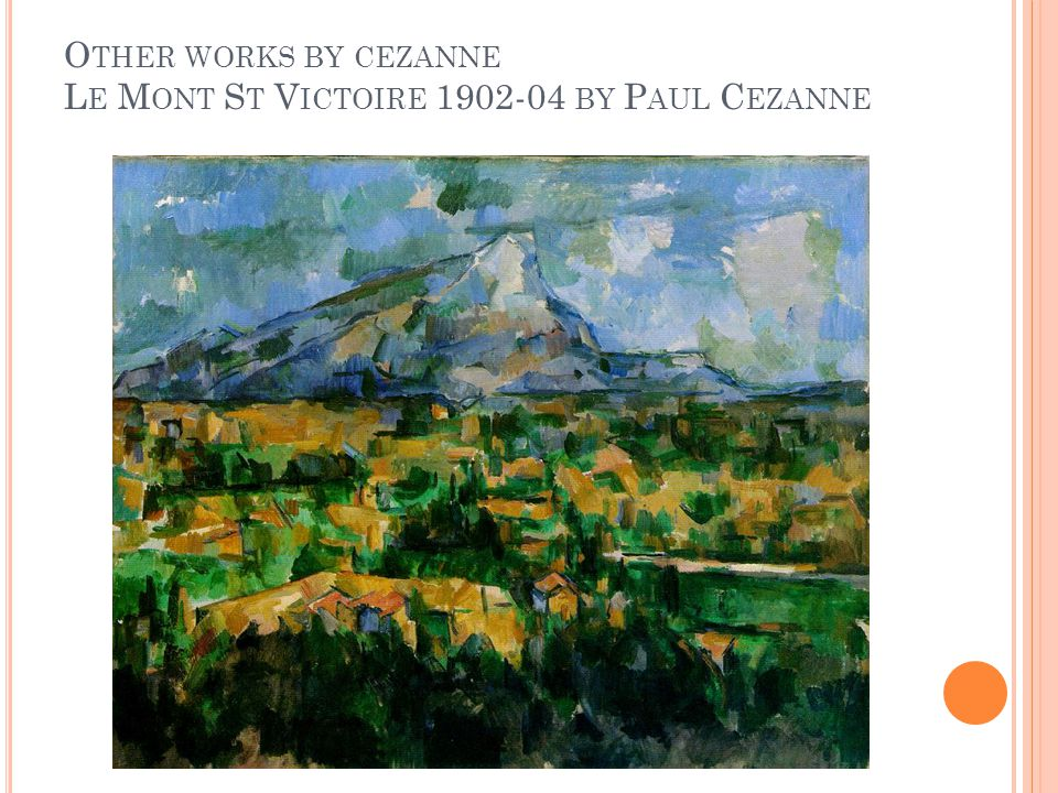 O THER WORKS BY CEZANNE L E M ONT S T V ICTOIRE 1902-04 BY P AUL C EZANNE