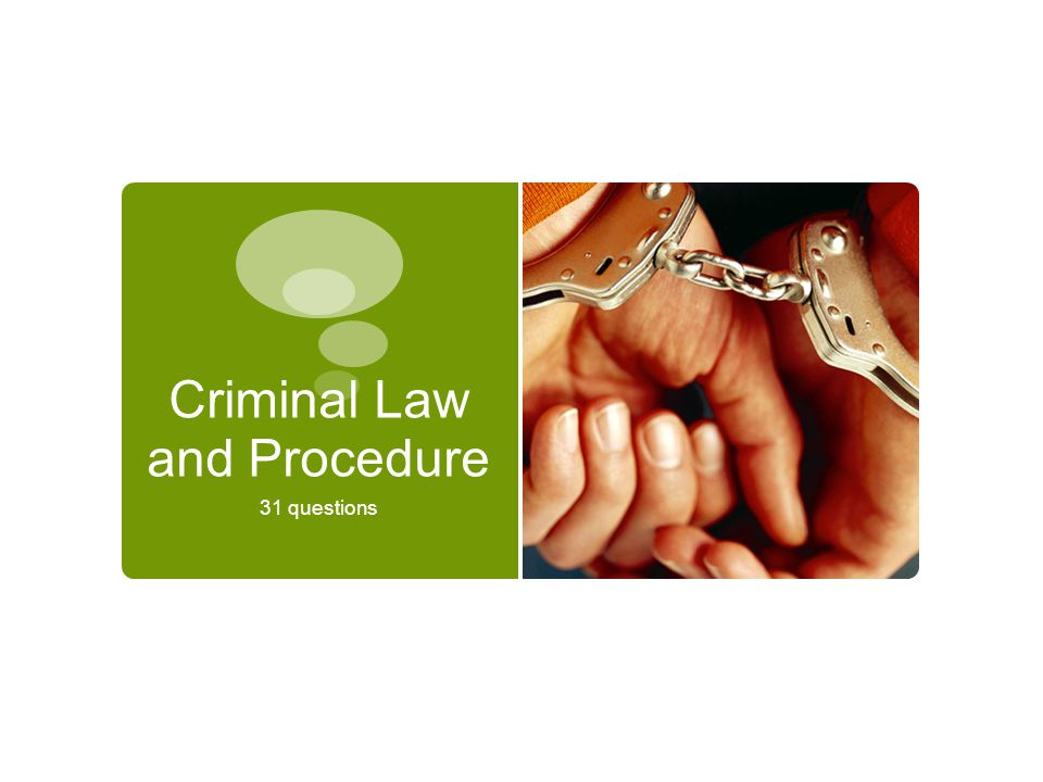 Criminal Law and Procedure 31 questions