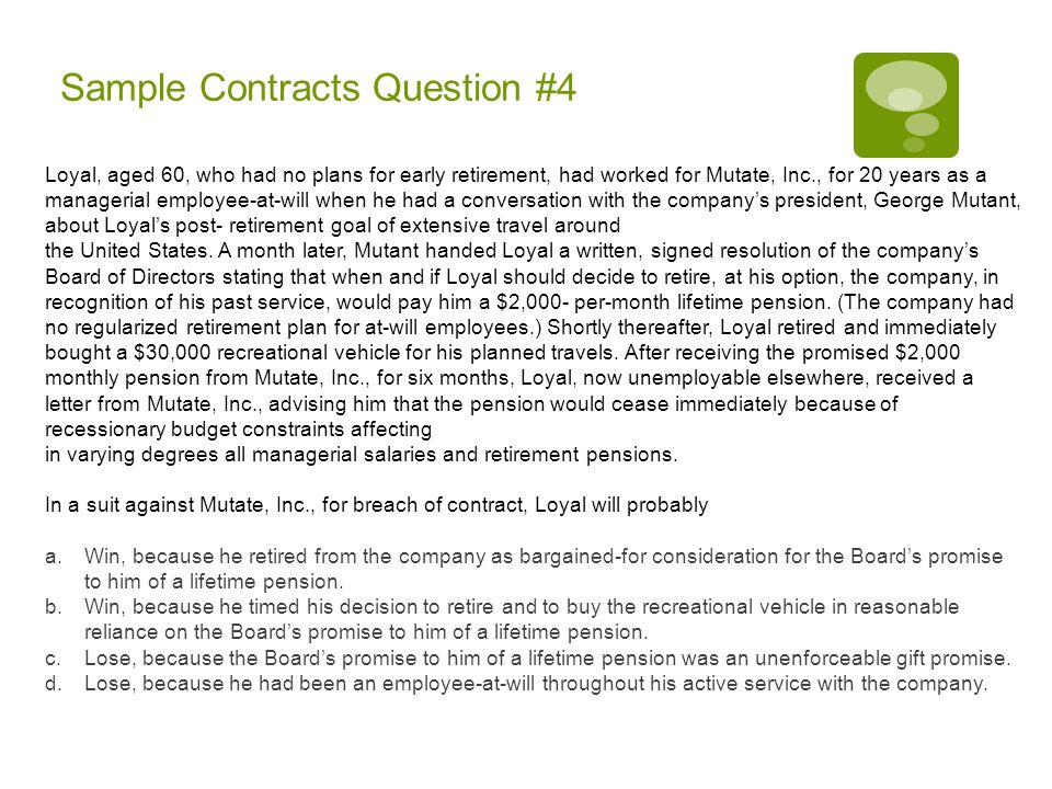 Sample Contracts Question #5 On April 1, Owner and Buyer signed a writing in which Owner, in consideration of $100 to be paid to Owner by Buyer, offered Buyer the right to purchase Greenacre for $100,000 within 30 days.
