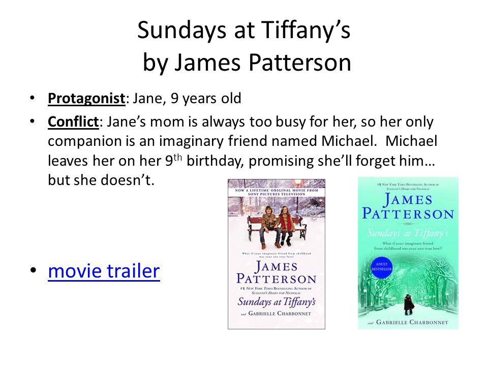 Sundays at Tiffany's by James Patterson Protagonist: Jane, 9 years old Conflict: Jane's mom is always too busy for her, so her only companion is an imaginary friend named Michael.