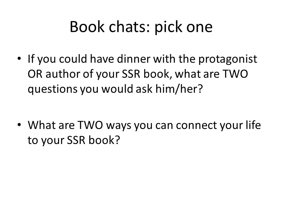Book chats: pick one If you could have dinner with the protagonist OR author of your SSR book, what are TWO questions you would ask him/her.
