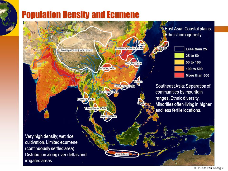 © Dr. Jean-Paul Rodrigue Population Density and Ecumene Very high density; wet rice cultivation. Limited ecumene (continuously settled area). Distribu