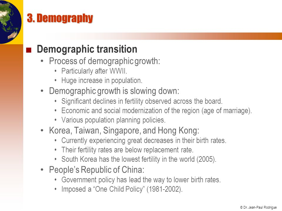 © Dr. Jean-Paul Rodrigue 3. Demography ■ Demographic transition Process of demographic growth: Particularly after WWII. Huge increase in population. D
