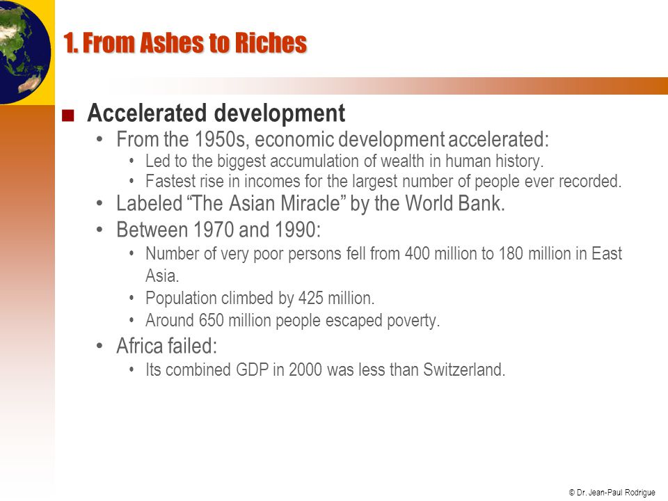 © Dr. Jean-Paul Rodrigue 1. From Ashes to Riches ■ Accelerated development From the 1950s, economic development accelerated: Led to the biggest accumu
