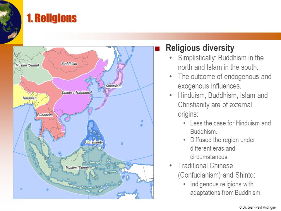 © Dr. Jean-Paul Rodrigue 1. Religions ■ Religious diversity Simplistically: Buddhism in the north and Islam in the south. The outcome of endogenous an