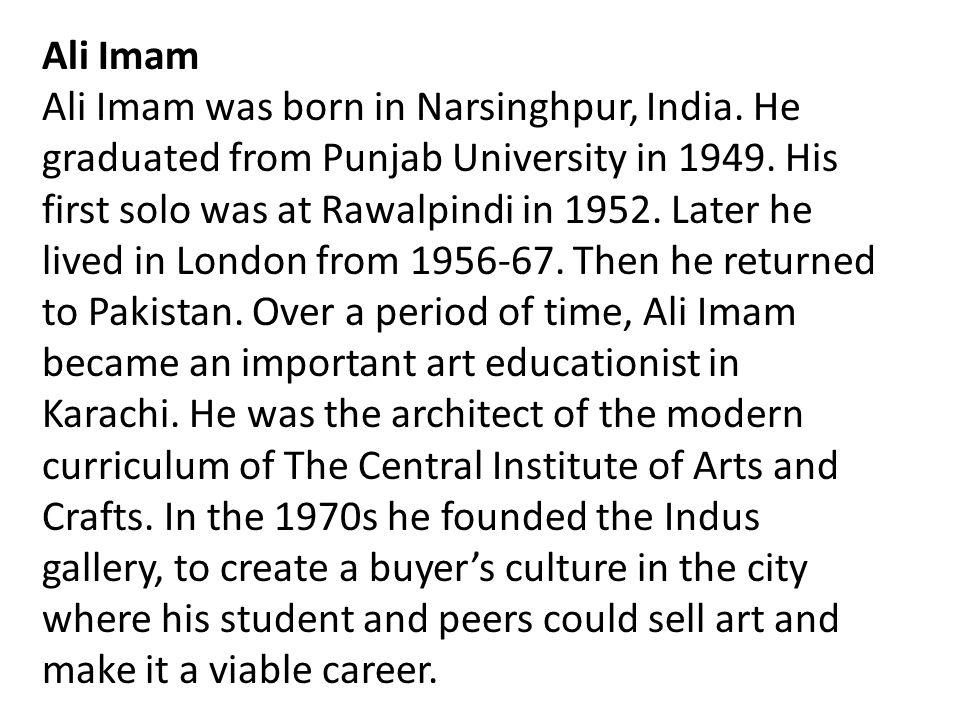 Ali Imam Ali Imam was born in Narsinghpur, India.He graduated from Punjab University in 1949.