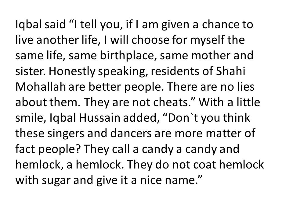 """Iqbal said """"I tell you, if I am given a chance to live another life, I will choose for myself the same life, same birthplace, same mother and sister."""