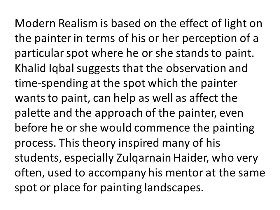 Modern Realism is based on the effect of light on the painter in terms of his or her perception of a particular spot where he or she stands to paint.