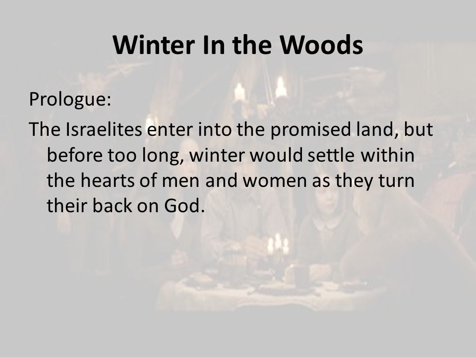Prologue: The Israelites enter into the promised land, but before too long, winter would settle within the hearts of men and women as they turn their back on God.