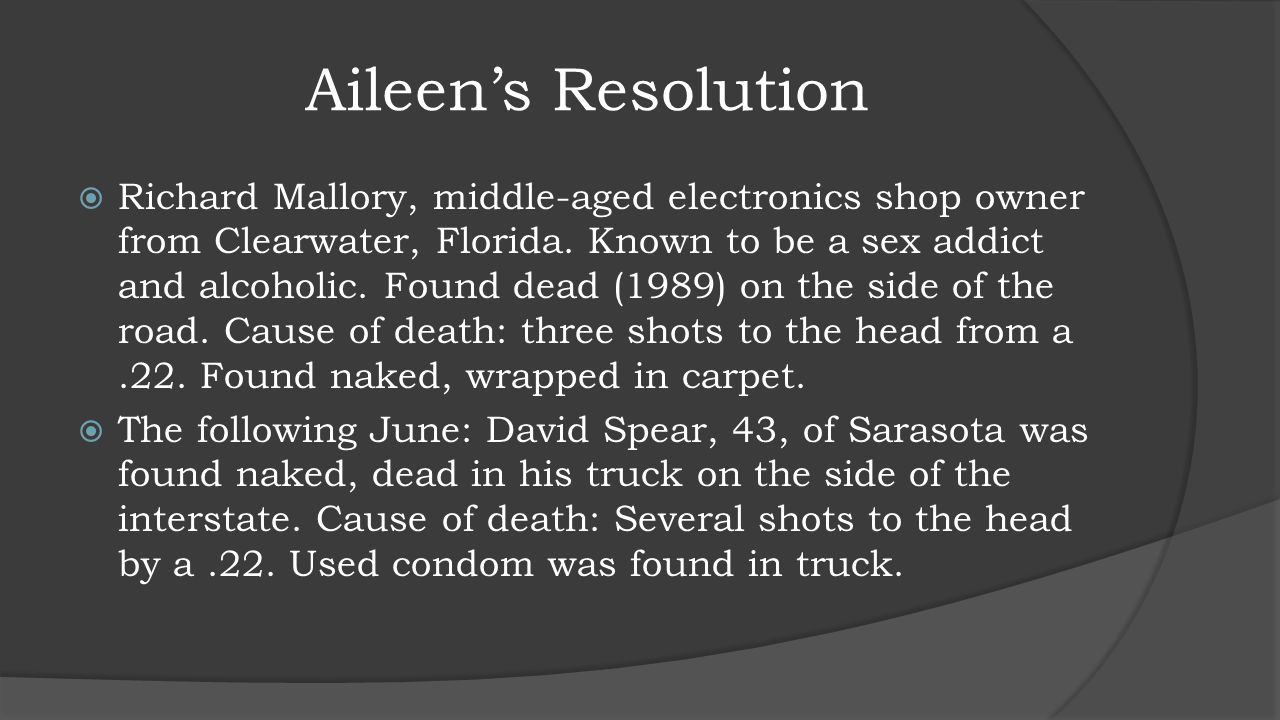 Aileen's Resolution  Richard Mallory, middle-aged electronics shop owner from Clearwater, Florida. Known to be a sex addict and alcoholic. Found dead