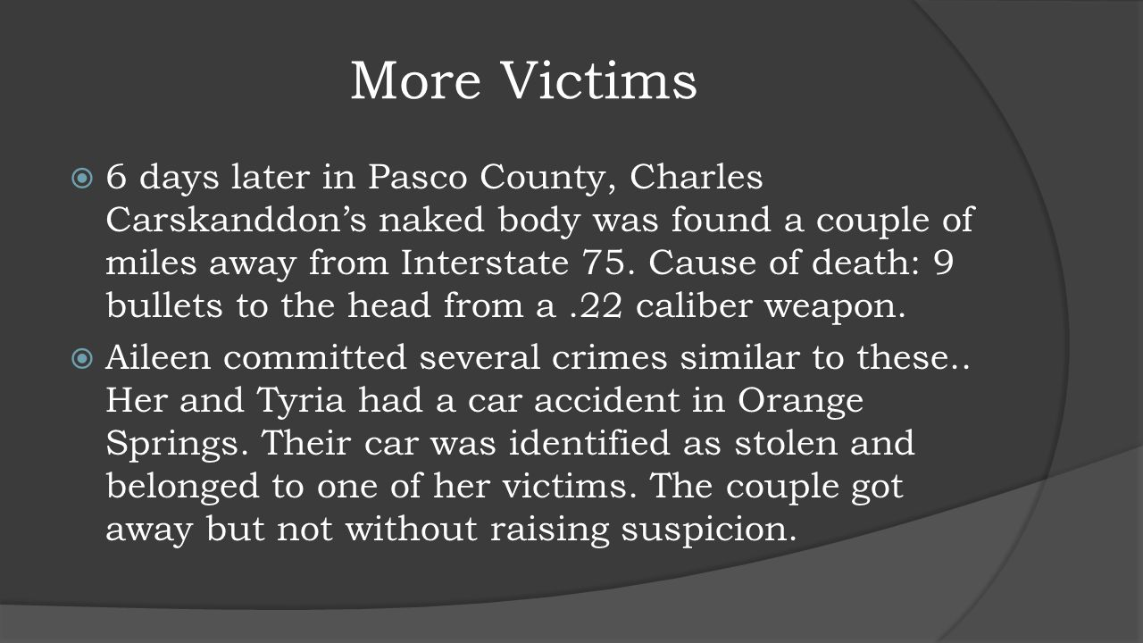 More Victims  6 days later in Pasco County, Charles Carskanddon's naked body was found a couple of miles away from Interstate 75. Cause of death: 9 b