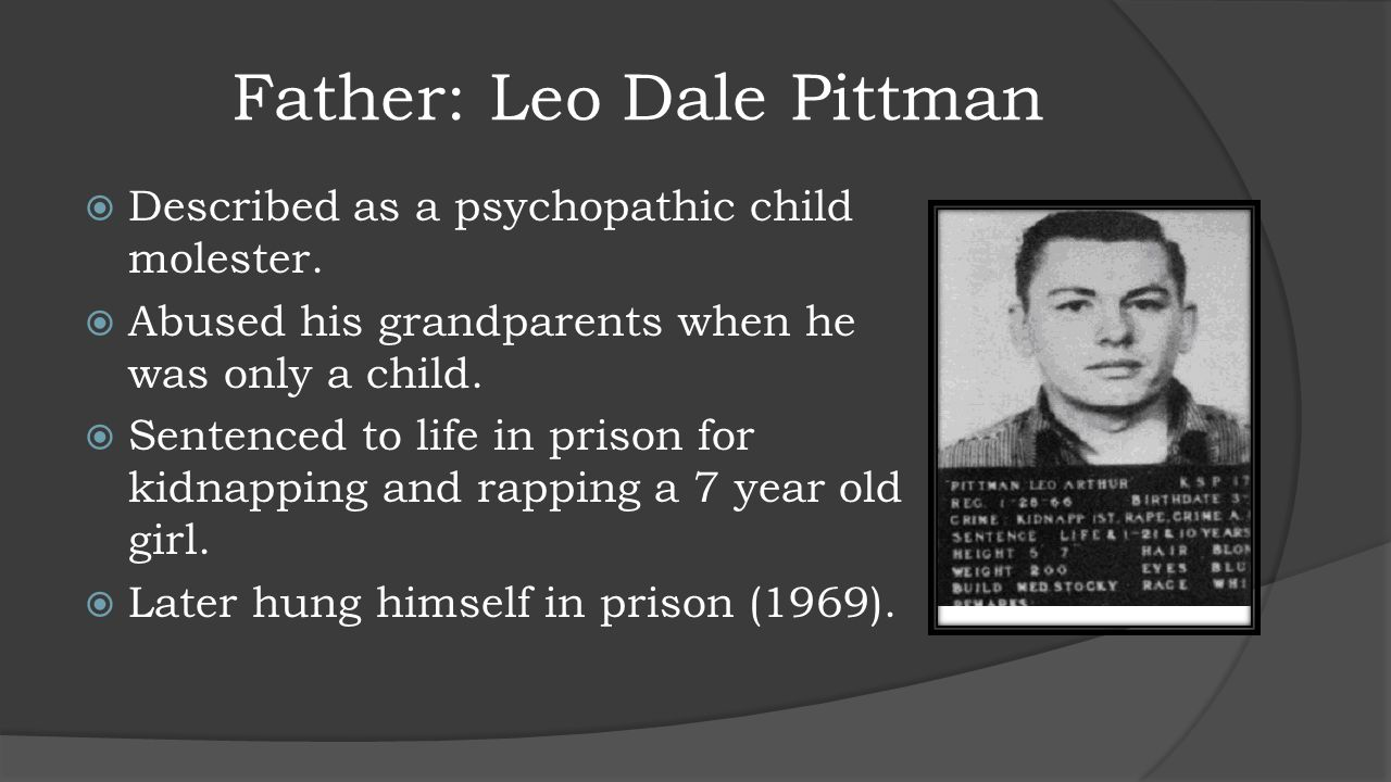 Father: Leo Dale Pittman  Described as a psychopathic child molester.
