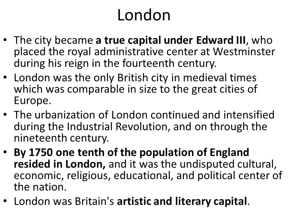 The city became a true capital under Edward III, who placed the royal administrative center at Westminster during his reign in the fourteenth century.