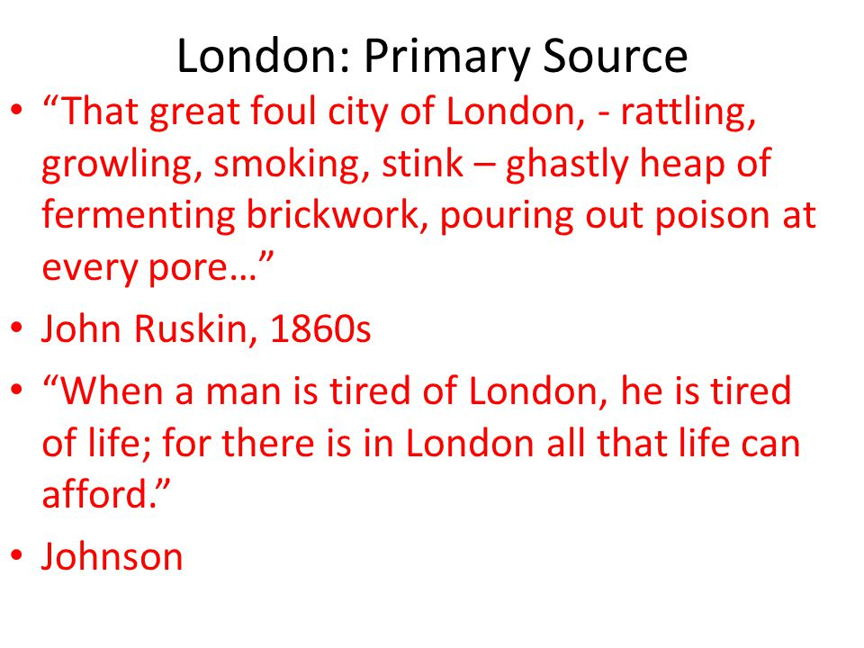 "London: Primary Source ""That great foul city of London, - rattling, growling, smoking, stink – ghastly heap of fermenting brickwork, pouring out poiso"