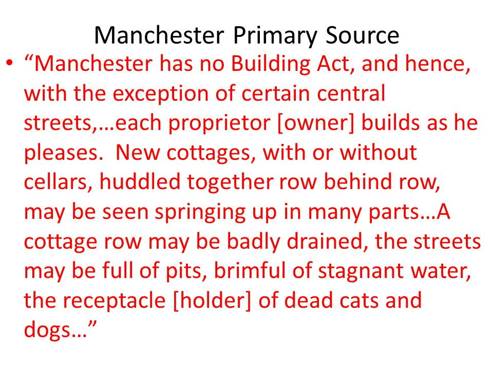 "Manchester Primary Source ""Manchester has no Building Act, and hence, with the exception of certain central streets,…each proprietor [owner] builds as"