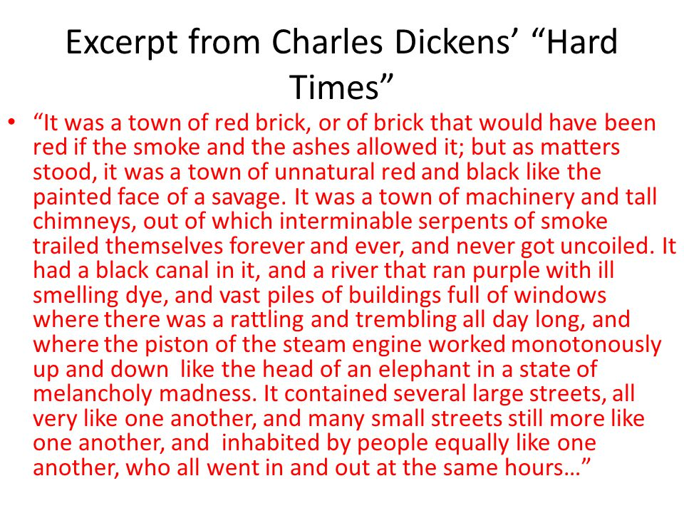 "Excerpt from Charles Dickens' ""Hard Times"" ""It was a town of red brick, or of brick that would have been red if the smoke and the ashes allowed it; bu"