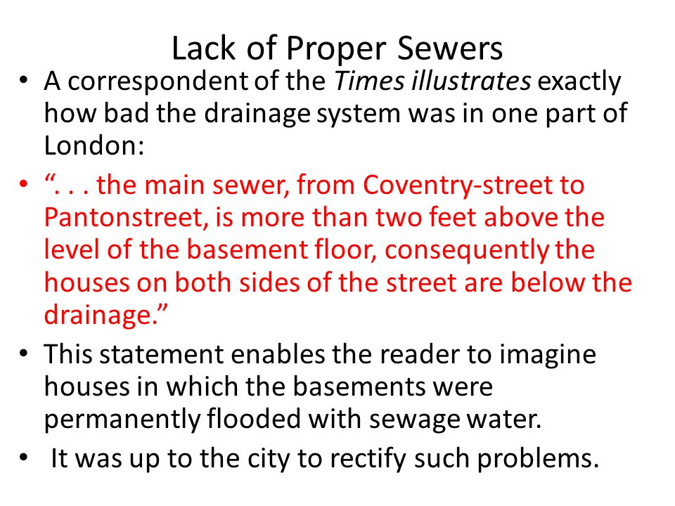"Lack of Proper Sewers A correspondent of the Times illustrates exactly how bad the drainage system was in one part of London: ""... the main sewer, fro"