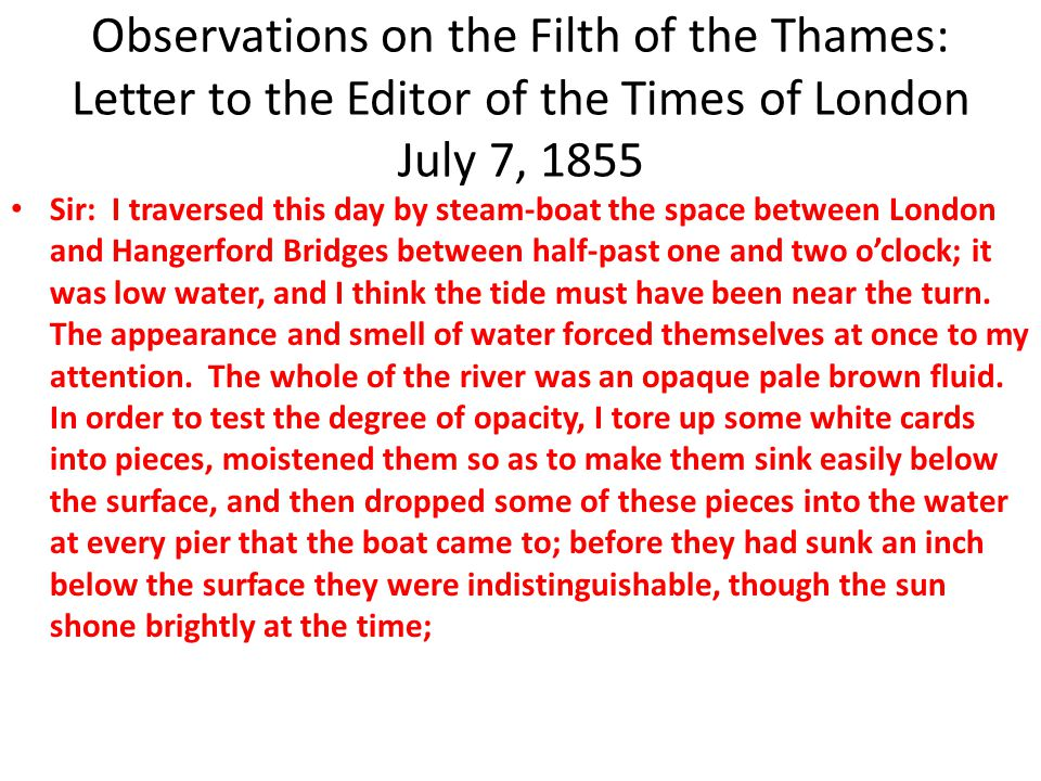 Observations on the Filth of the Thames: Letter to the Editor of the Times of London July 7, 1855 Sir: I traversed this day by steam-boat the space be