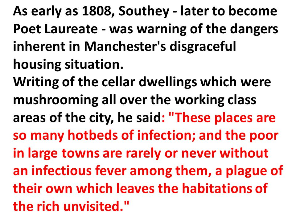 As early as 1808, Southey - later to become Poet Laureate - was warning of the dangers inherent in Manchester's disgraceful housing situation. Writing