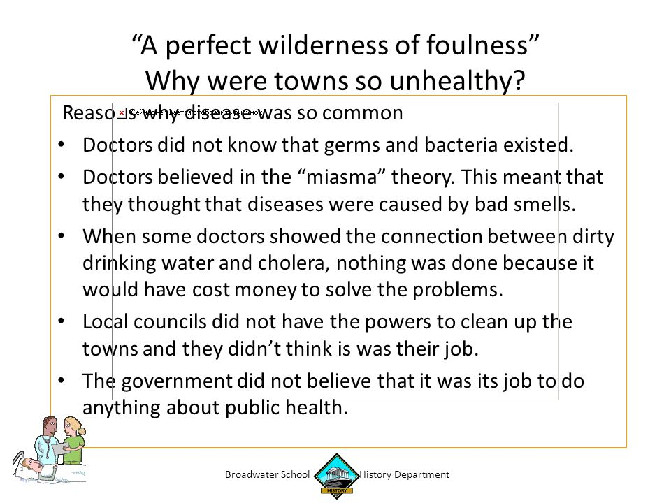 """A perfect wilderness of foulness"" Why were towns so unhealthy? Reasons why disease was so common Doctors did not know that germs and bacteria existed"