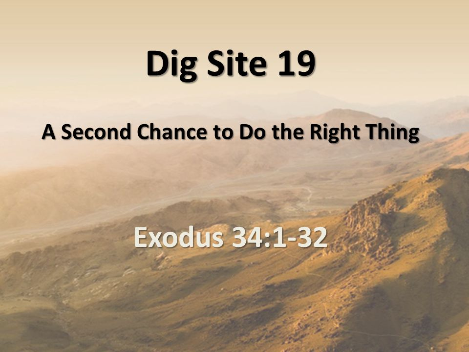 Dig Site 19 A Second Chance to Do the Right Thing Exodus 34:1-32