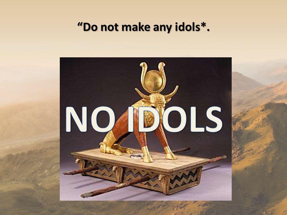 Do not make any idols*.