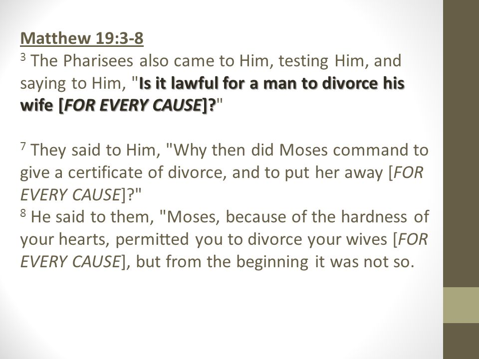 Matthew 19:3-8 Is it lawful for a man to divorce his wife [FOR EVERY CAUSE].